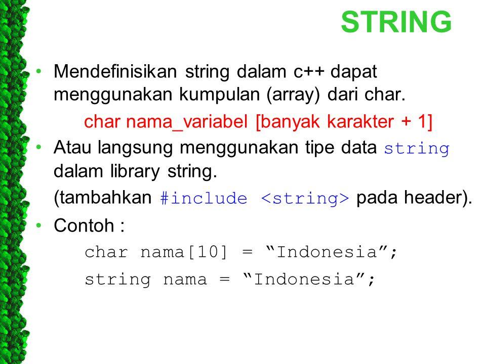STRING Mendefinisikan string dalam c++ dapat menggunakan kumpulan (array) dari char. char nama_variabel [banyak karakter + 1]